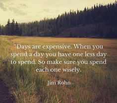 Days Are Expensive Make sure you spend each one wisely. Funny Pictures Funny Quotes Funny Memes
