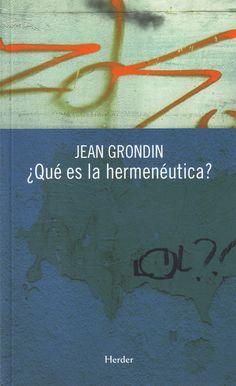 ¿Qué es la hermenéutica?/ Jean Grondin