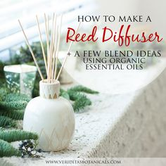 Veriditas Botanicals Blog: DIY Reed Diffuser Tips + Our Favorite Blend Combinations using organic essential oils
