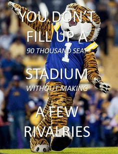 LSU - Louisiana State University Tigers - You Don't Fill Up An 90 Thousand Seat Stadium Without Making A Few Rivalries