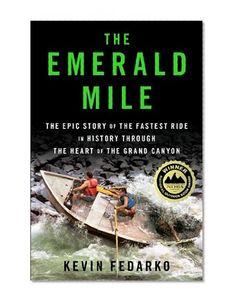 The Emerald Mile: The Epic Story of the Fastest Ride in #History Through the Heart of the Grand Canyon/Kevin Fedarko