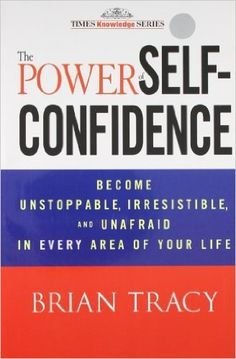 The Power of Self-Confidence: Brian Tracy: 9788126539741: Amazon.com: Books
