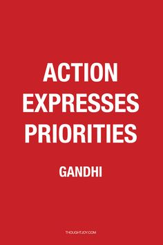 """Action expresses priorities.""  —  Gandhi    #wisdom #business #success #leadership #truth #quotes"