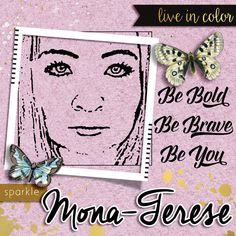Mona-Terese. This was made for my cousin, Mona-Terese. I snagged her profile photo on FB, edited it and made the brush you see here. Pretty cool.. never tried it before. I used the Be Bold Collab by Marisa Lerin and Sahin Designs,  #PixelScrapper, #MarisaLerin, #Elif Şahin, #Sahin Designs, #BeBold, #PhotoShopBrush