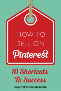 How to Sell on Pinterest: 10 Shortcuts to Success- check out these valuable tips to supercharge your business with Pinterest. http://www.webnavigatorgal.com/how-to-sell-on-pinterest/