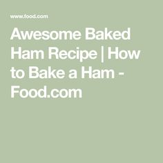 Awesome Baked Ham Recipe | How to Bake a Ham - Food.com