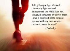 I do get angry. I get stressed. I do worry. I get sad and disappointed too. What I am not, though, is consumed by any of them. I owe it to myself not to torment my soul with my own sorrows. I strive to move forward. Inspirational Quotes Pictures, Great Quotes, Awesome Quotes, Motivational Quotes, Change Quotes, Quotes To Live By, Moving Forward Quotes, Note To Self, Quotable Quotes