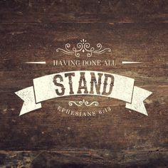 """Stand firm then, with the belt of truth buckled around your waist, with the breastplate of righteousness in place, and with your feet fitted with the readiness that comes from the gospel of peace."" Eph. 6:14-15"