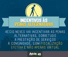 Aécio Neves vai incentivar as penas alternativas, sobretudo a prestação de serviços à comunidade, com fiscalização efetiva e não só virtual.