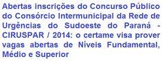 O Consórcio Intermunicipal da Rede de Urgências do Sudoeste do Paraná - CIRUSPAR, sediado no Município de Pato Branco, Paraná, faz saber da abertura de Concurso Público para provimento de 55 vagas + formação de cadastro de reserva em empregos públicos de Níveis Fundamental, Médio/Técnico e Superior. Os proventos, de acordo ao emprego/escolaridade, podem ir de R$ 730,38 a R$ 8.989,33.