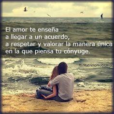 El Amor te enseña a llegar a un acuerdo, a respetar y valorar la manera única en que piensa tu cónyuge