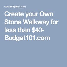 Create your Own Stone Walkway for less than $40- Budget101.com