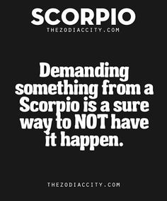 Demanding something from a scorpio is a sure way to NOT have it happen. Scorpio And Libra, All About Scorpio, Astrology Scorpio, Scorpio Zodiac Facts, Scorpio Traits, Zodiac Signs Scorpio, Scorpio Quotes, Scorpio Woman, My Zodiac Sign