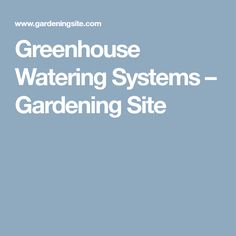 Greenhouse Watering Systems Gardening Site