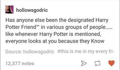 I have a friend who, whenever there's a HP marathon, texts me to understand more about what's going on XD