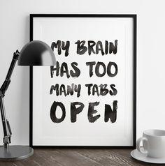 My Brain Has Too Many Tabs Open Print | Funny Wall Art | Art Print | Home Decor | Watercolor Script Art | Kitchen Art | Fuzzy and Birch