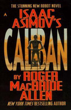 Isaac Asimov's Caliban by Roger MacBride Allen, Roger MacBride Allen
