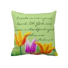Psalm 51:10 create in me a pure heart throw pillow with pretty tulips