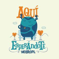 MOSTROPI-AQUI-ESPERANDOTE (1) on Flickr.AQUÍ ESPERANDOTE.
