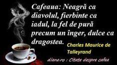 Există numeroase citate despre cafea, aparțînând unor oameni celebri, pasionați de această licoare magică, pe care o ridică în slăvi, în cer... Cer, Albert Camus, David Lynch, Abraham Lincoln, Coffee, Kaffee, Cup Of Coffee