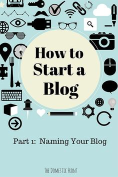 The Domestic Front -  Lots of thoughts and good advice on choosing the best name for your Blog. #blogging