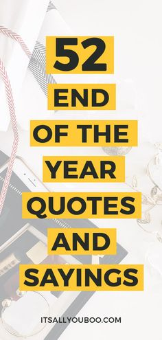 The end is here, let's move forward into the new year. Click here for 52 inspirational end of year quotes and sayings. May the new year be filled with happiness, joy and success. #NewYears #NewYearsEve #InspirationalQuotes