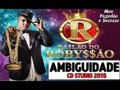 BAILÃO DO ROBYSSÃO - CD AMBIGUIDADE 2015 + MUSICAS NOVAS