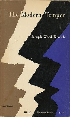 Joseph Wood Krutch, The Modern Temper, Harvest Books, 1956. Cover by Paul Rand.