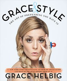 Grace & Style | Grace Helbig - Out October 2015! #gracehelbig #graceandstyle #gracestylebook