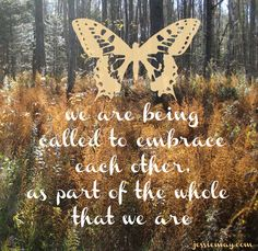 ♥ we are being called to embrace each other, as part of the whole that we are ♥