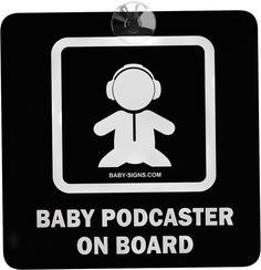 """Be Proud...  Brag About Your #Baby!  The #1 way to show that your child is AWESOME!  Let others know that not only is your baby """"on-board"""", a future #PODCASTER is in their presence!!   Send the right message from the start. Not just """"another baby on board...."""" #Car #Sign"""