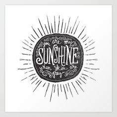 You Are My Sunshine by Matthew Taylor Wilson https://society6.com/product/you-are-my-sunshine-nah_print?curator=themotivatedtype