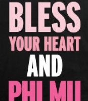Bless Your Heart and Phi Mu!