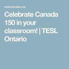 Celebrate Canada 150 in your classroom! | TESL Ontario