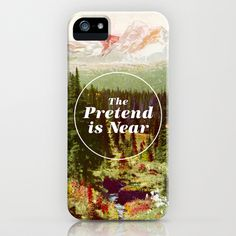 The Pretend!  http://society6.com/product/The-Pretend-is-Near_iPhone-Case
