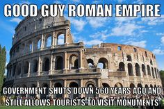 The Roman Empire sure knows how to do it right...