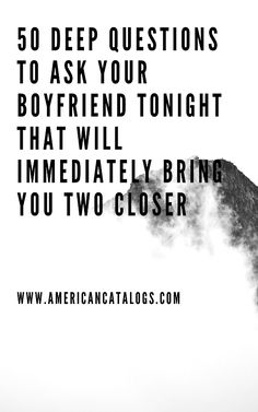 50 Deep Questions To Ask Your Boyfriend Tonight That Will Immediately Bring You Two Closer - americancatalogs