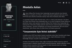 Mustafa Aslan Polis  Ankara Gölbaşı Özel Harekat Daire Başkanlığı'nda geçici görevde olan Mustafa Aslan'ın asıl görev yeri Tokat'tı. Ankara'daki beşinci gününde şehit olan Aslan, FETÖ'nün hain askerleri tarafından daireye atılan ikinci bombada şehit düştü.
