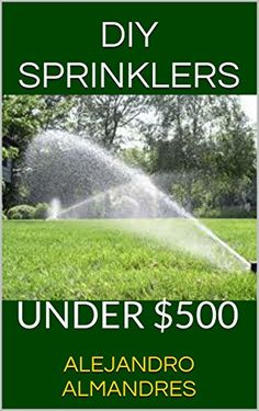 DO IT YOURSELF SPRINKLER SYSTEM; DO IT YOURSELF SPRINKLER SYSTEM FOR UNDER .