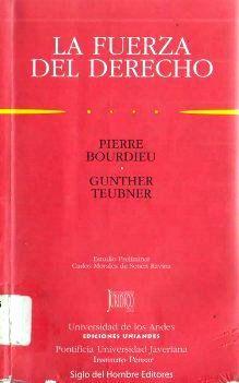 Bourdieu, Pierre. Teubner, Gunther. La Fuerza del derecho. 1° Edición. Colombia: 2000. Editorial Ediciones Uniandes. ISBN: 958-665-029-4. Disponible en: Biblioteca de Ciencias Sociales.