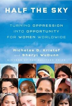 Half the Sky: Turning Oppression into Opportunity for Women Worldwide by Nicholas Kristof, Sheryl WuDunn Book Club Books, Book Lists, Good Books, Books To Read, Law Books, Half The Sky, Feminist Books, 12th Book, Play