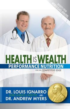 Health Is Wealth: Performance Nutrition by [Ignarro, Dr. Louis, Myers, Dr. Andrew]