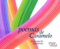 Poemas de Caramelo / Marisa López Diz. Diez pequeñas historias rimadas donde animales y objetos cotidianos cobran vida para sorprendernos con sus ocurrencias