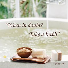 Relax in a bath.