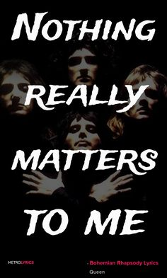 Queen - Bohemian Rhapsody Lyrics and Quotes I'm just a poor boy, nobody loves…