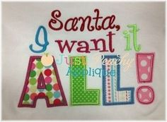 Santa I Want It All Saying Machine by JustPeachyApplique on Etsy, $4.00
