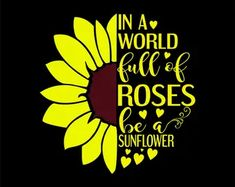 Thank You Quotes Discover In a world full of roses be a sunflower SVG Cut file Silhouette Cameo Projects, Silhouette Design, Mothers Day Shirts, Cricut Explore Air, Vinyl Projects, Vinyl Designs, Svg Cuts, Cricut Design, Just For You