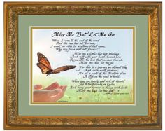 Miss Me But Let Me Go poem for those grieving the loss of a loved one. Can be personalized with a name and displayed at a funeral, or celebration of life service. Available in two sizes and three different color combinations of matting and style of  frame.