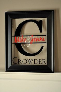 Take the back off a frame, add vinyl lettering. Awesome gift idea!