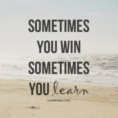 Sometimes you win Sometimes you learn life quotes quotes beach ocean life
